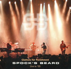Gluttons for Punishment: Live in '05 by Spock's Beard