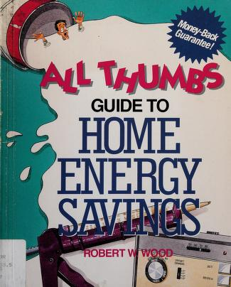 Cover of: All thumbs guide to home energy savings | Wood, Robert W.