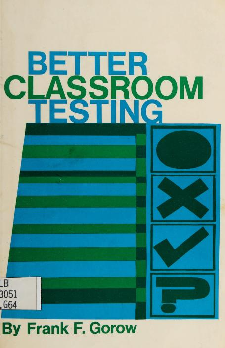 Better classroom testing by Frank F. Gorow