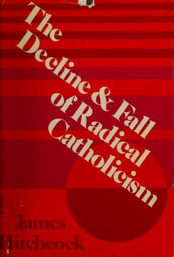 Cover of: The decline and fall of radical Catholicism. | James Hitchcock