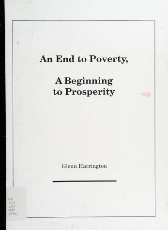 Cover of: An end to poverty, a beginning to prosperity | Glenn Harrington