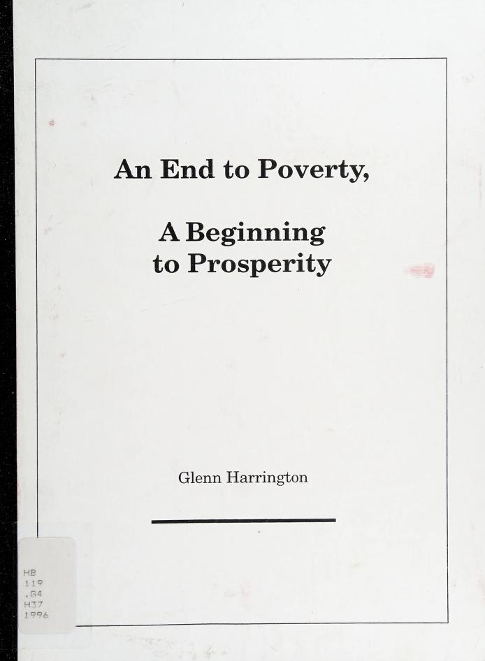 An end to poverty, a beginning to prosperity by Glenn Harrington