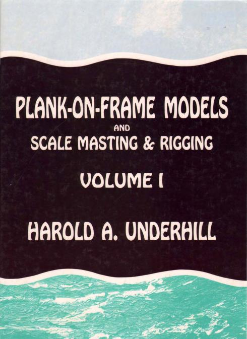 Plank-On-Frame Models & Scale Masting & Rigging by Harold A. Underhill