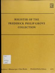 Cover of: Register of the Frederick Philip Grove collection | University of Manitoba. Dept. of Archives, Manuscripts and Rare Books.