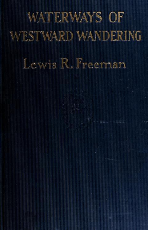 Waterways of westward wandering by Freeman, Lewis R.